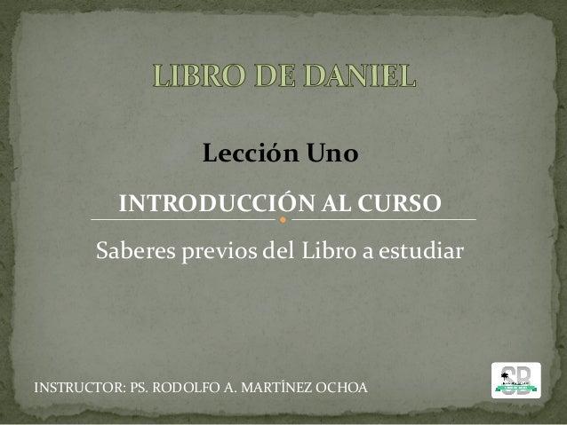 INSTRUCTOR: PS. RODOLFO A. MARTÍNEZ OCHOA Lección Uno INTRODUCCIÓN AL CURSO Saberes previos del Libro a estudiar