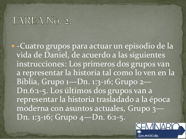  -Cuatro grupos para actuar un episodio de la vida de Daniel, de acuerdo a las siguientes instrucciones: Los primeros dos...