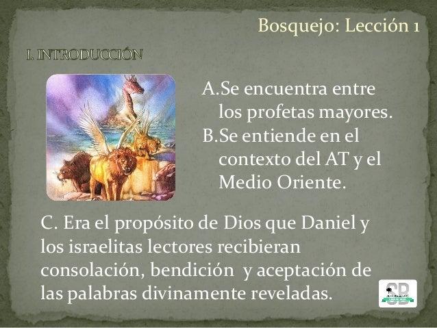 A.Se encuentra entre los profetas mayores. B.Se entiende en el contexto del AT y el Medio Oriente. Bosquejo: Lección 1 C. ...