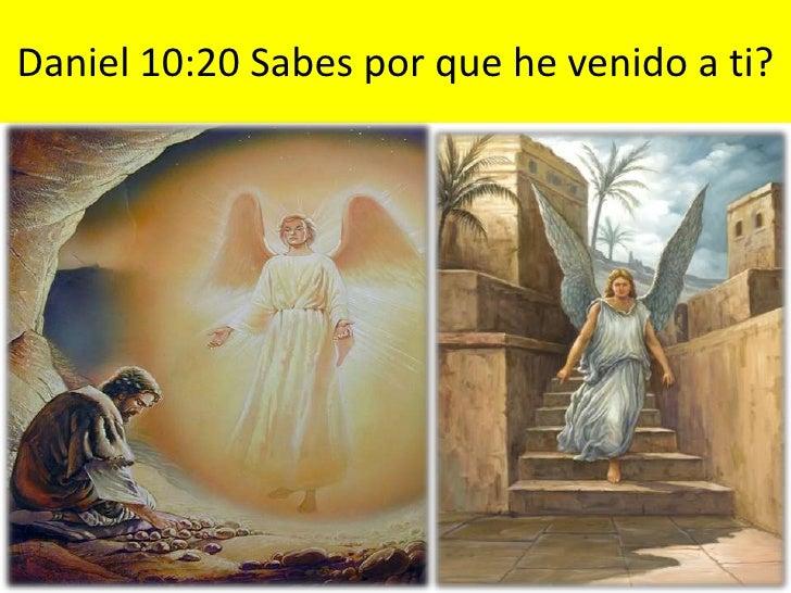 Daniel 10:20 Sabes por que he venido a ti?<br />