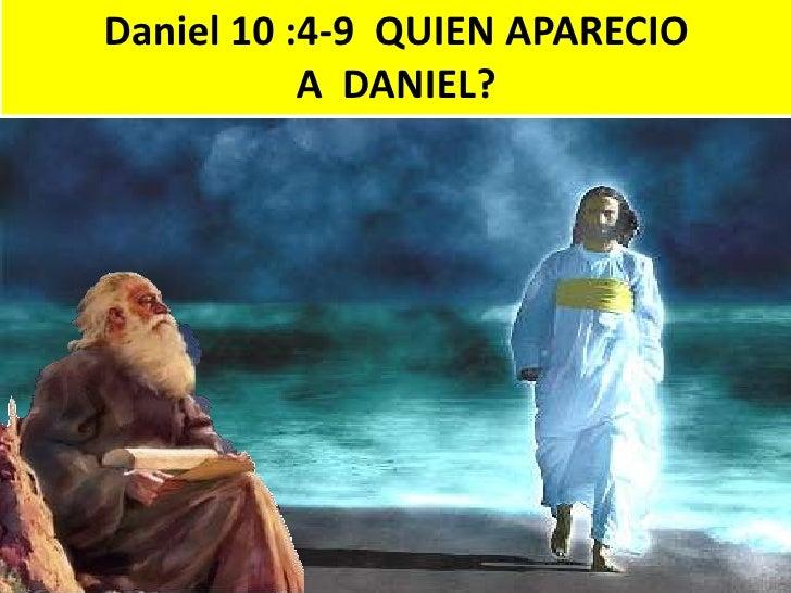 Daniel 10 :4-9  QUIEN APARECIO A  DANIEL?  <br />