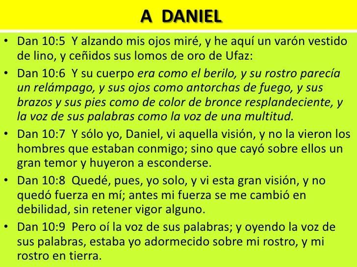 A  DANIEL<br />Dan 10:5  Y alzando mis ojos miré, y he aquí un varón vestido de lino, y ceñidos sus lomos de oro de Ufaz: ...