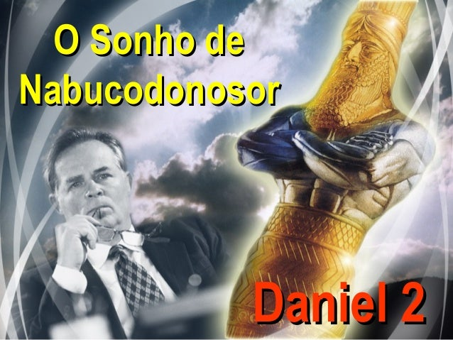 O Sonho deO Sonho de NabucodonosorNabucodonosor Daniel 2Daniel 2