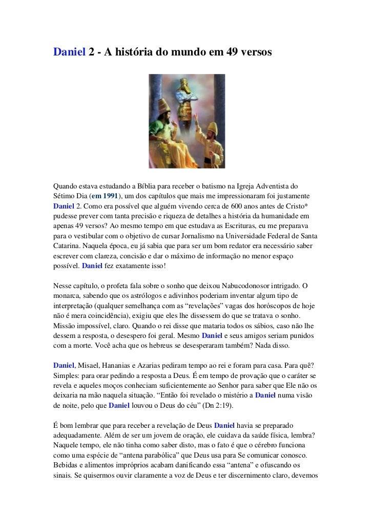 Daniel 2 - A história do mundo em 49 versosQuando estava estudando a Bíblia para receber o batismo na Igreja Adventista do...