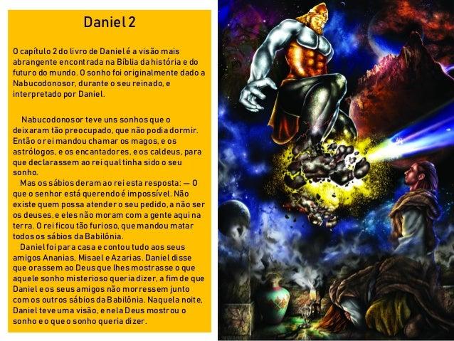 Daniel 2 O capítulo 2 do livro de Daniel é a visão mais abrangente encontrada na Bíblia da história e do futuro do mundo. ...