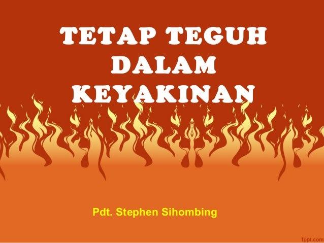 TETAP TEGUH DALAM KEYAKINAN Pdt. Stephen Sihombing