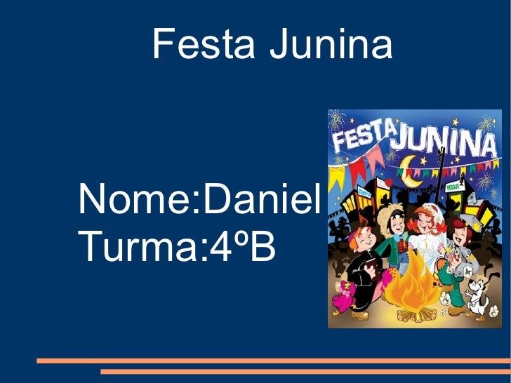 Festa Junina Nome:Daniel Turma:4ºB