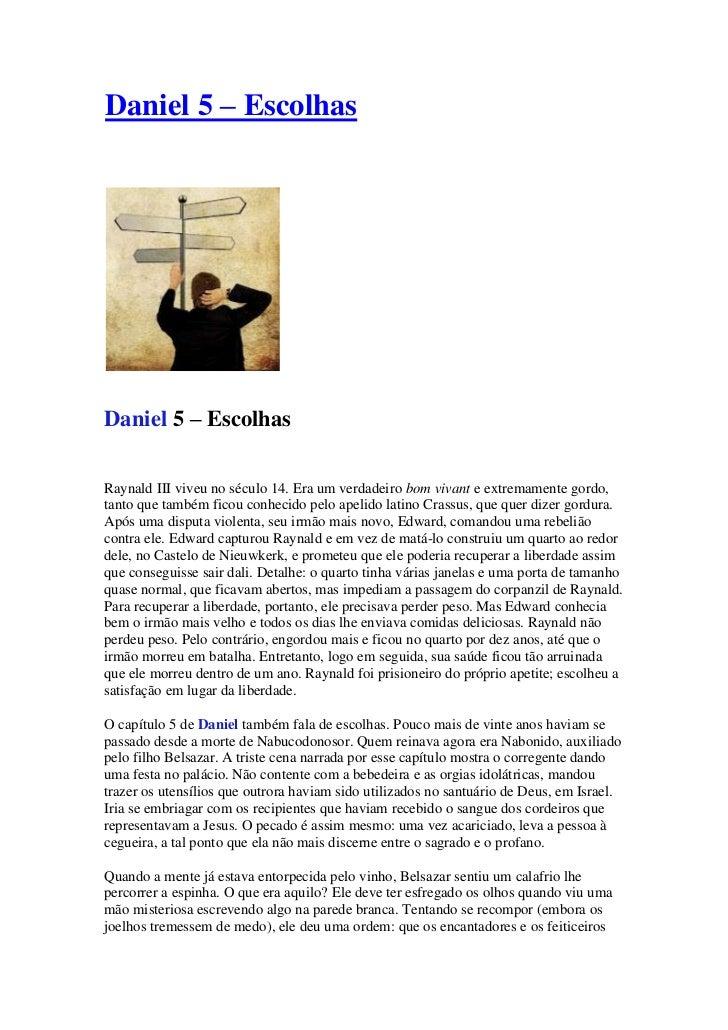 Daniel 5 – EscolhasDaniel 5 – EscolhasRaynald III viveu no século 14. Era um verdadeiro bom vivant e extremamente gordo,ta...