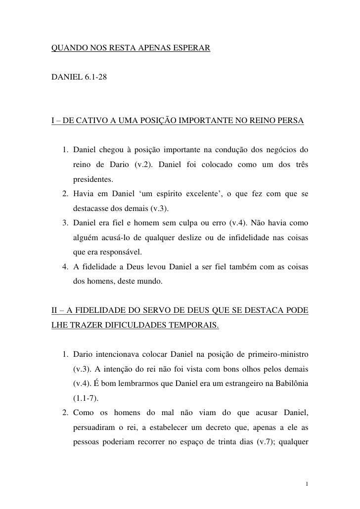 QUANDO NOS RESTA APENAS ESPERAR   DANIEL 6.1-28     I – DE CATIVO A UMA POSIÇÃO IMPORTANTE NO REINO PERSA     1. Daniel ch...