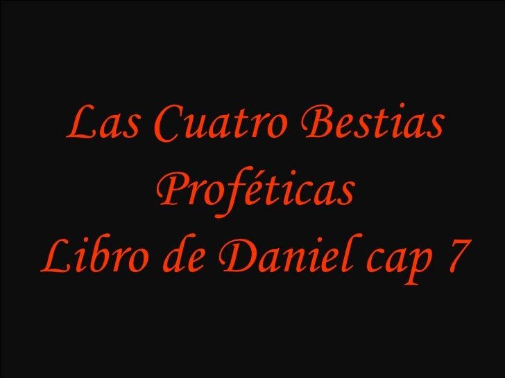 Las Cuatro Bestias Proféticas Libro de Daniel cap 7