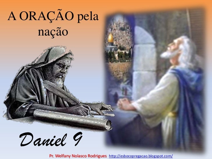 A ORAÇÃO pela nação<br />Daniel 9<br />Pr. Welfany NolascoRodrigues  http://esbocopregacao.blogspot.com/<br />