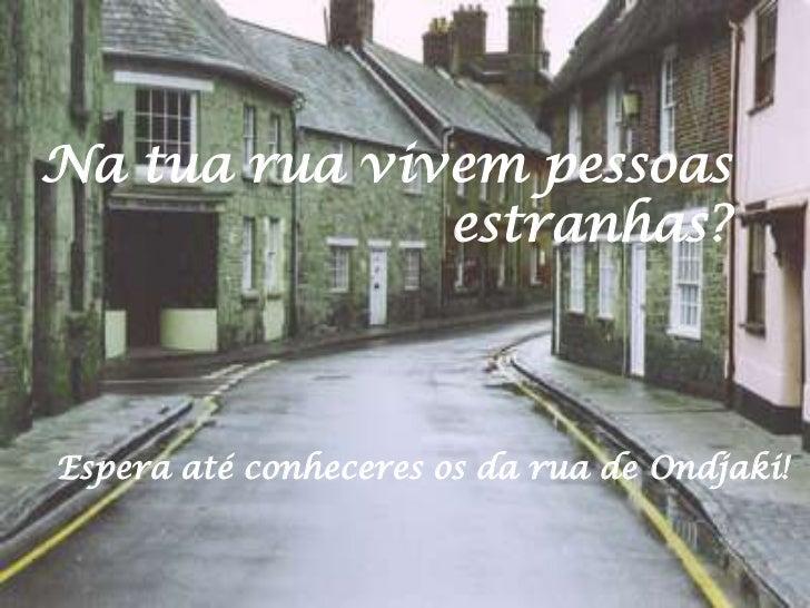 Na tua rua vivem pessoas estranhas?<br />Espera até conheceres os da rua de Ondjaki!<br />