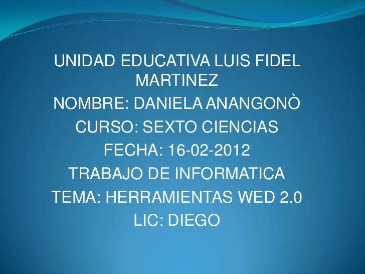 UNIDAD EDUCATIVA LUIS FIDEL         MARTINEZNOMBRE: DANIELA ANANGONÒ   CURSO: SEXTO CIENCIAS      FECHA: 16-02-2012  TRABA...
