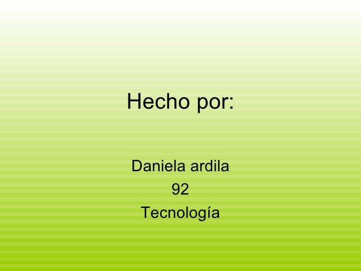Hecho por: Daniela ardila 92 Tecnología