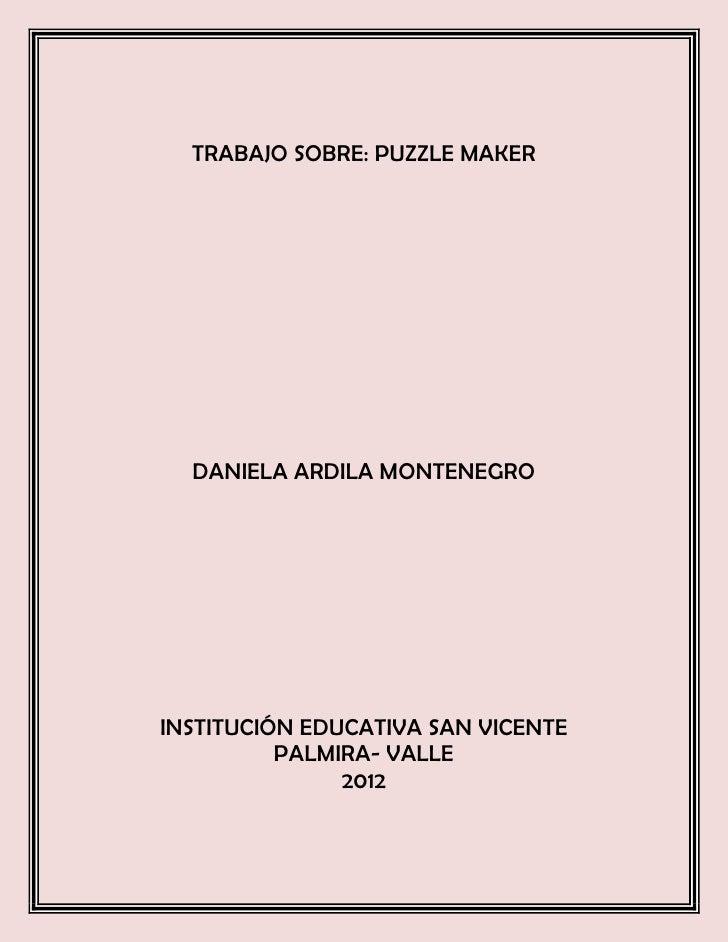 TRABAJO SOBRE: PUZZLE MAKER  DANIELA ARDILA MONTENEGROINSTITUCIÓN EDUCATIVA SAN VICENTE          PALMIRA- VALLE           ...