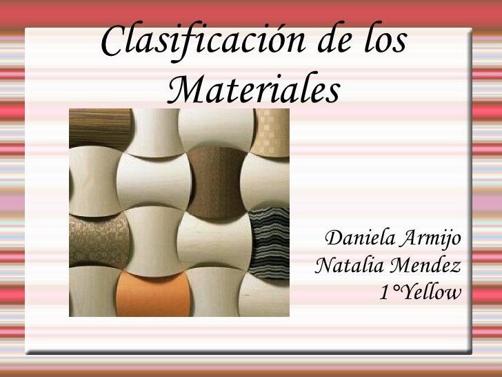 Clasificación de los Materiales Daniela Armijo Natalia Mendez 1°Yellow