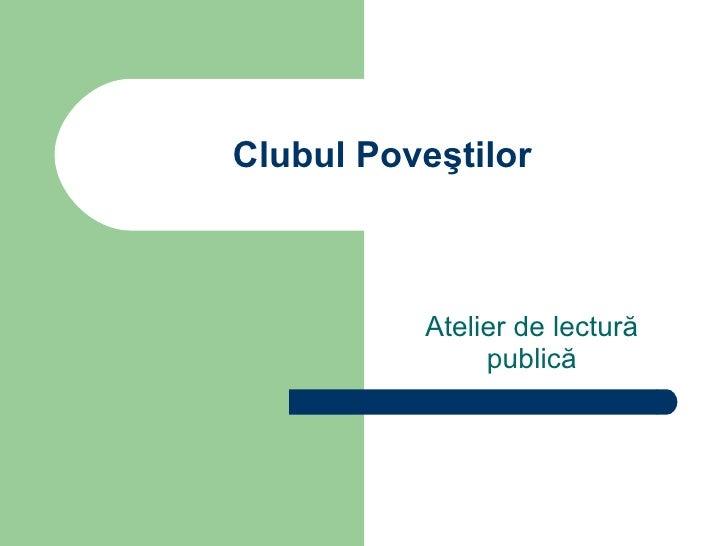 Clubul Pove ştilor Atelier de lectură publică