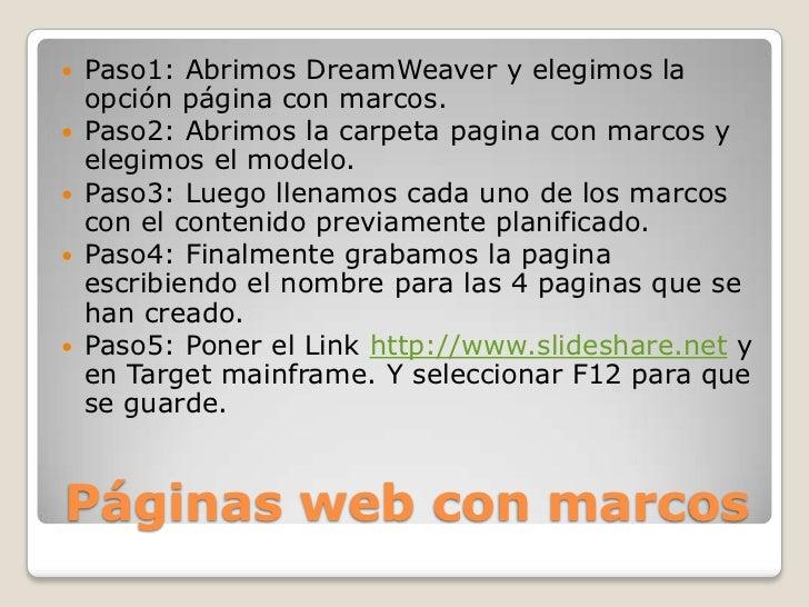  Paso1: Abrimos DreamWeaver y elegimos la  opción página con marcos. Paso2: Abrimos la carpeta pagina con marcos y  eleg...