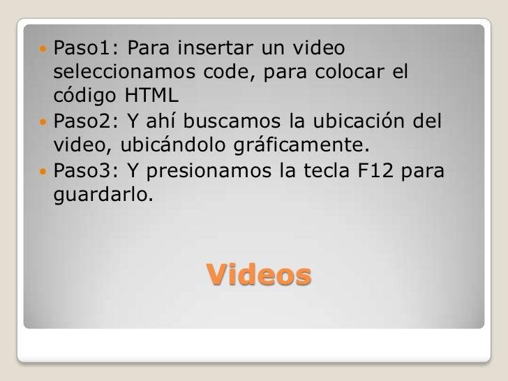  Paso1: Para insertar un video  seleccionamos code, para colocar el  código HTML Paso2: Y ahí buscamos la ubicación del ...