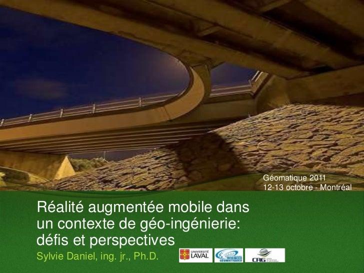Géomatique 2011                                 12-13 octobre - MontréalRéalité augmentée mobile dansun contexte de géo-in...