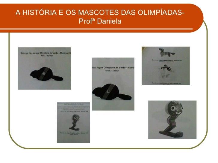 A HISTÓRIA E OS MASCOTES DAS OLIMPÍADAS-                Profª Daniela