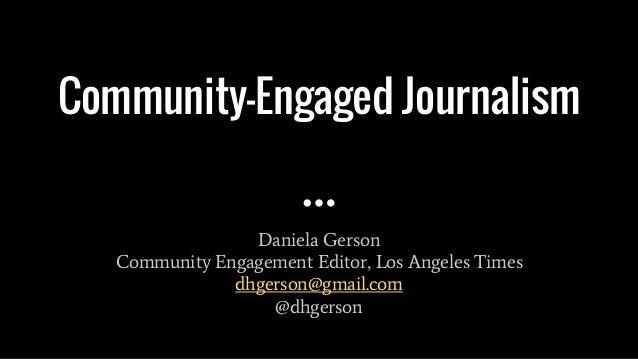 Community-Engaged Journalism Daniela Gerson Community Engagement Editor, Los Angeles Times dhgerson@gmail.com @dhgerson