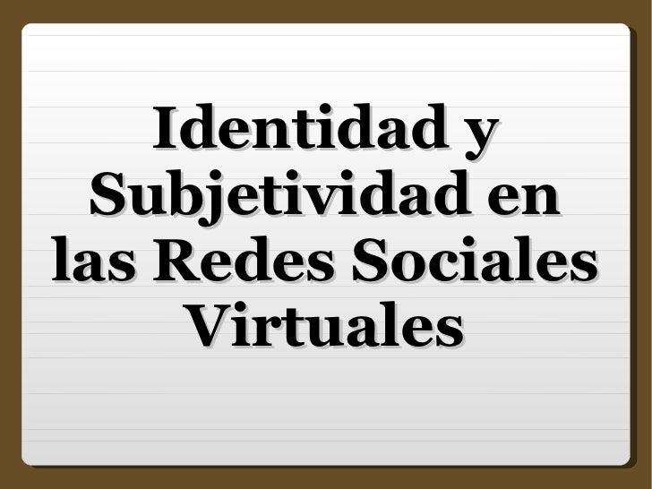 Identidad y Subjetividad en las Redes Sociales Virtuales