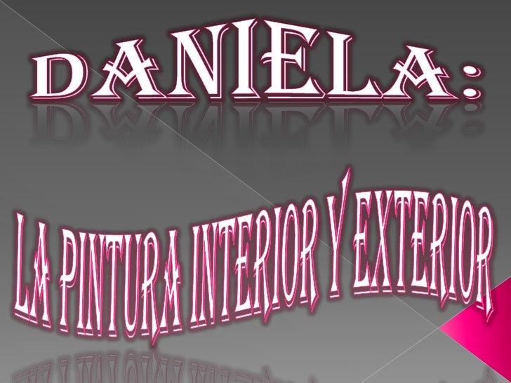 Daniela:<br />La pintura interior y exterior<br />