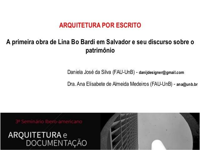 ARQUITETURA POR ESCRITO  A primeira obra de Lina Bo Bardi em Salvador e seu discurso sobre o patrimônio Daniela José da Si...