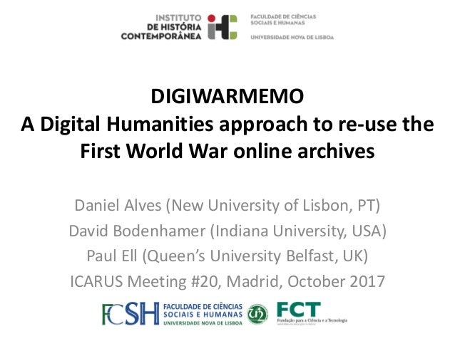 DIGIWARMEMO A Digital Humanities approach to re-use the First World War online archives Daniel Alves (New University of Li...