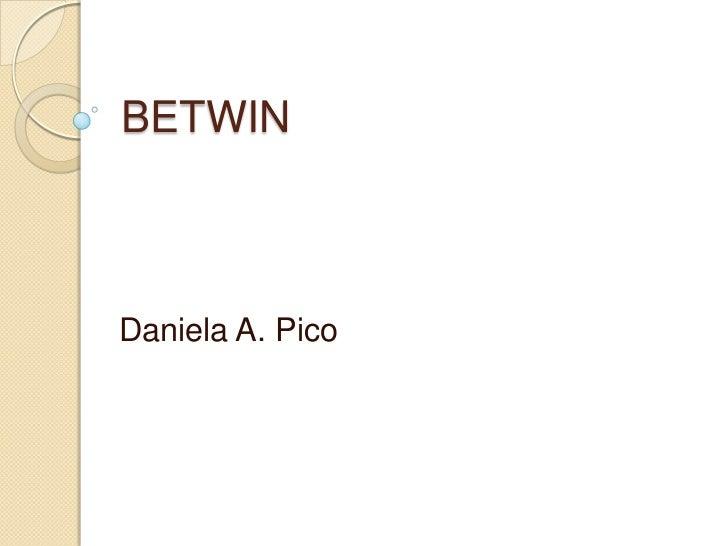BETWIN<br />Daniela A. Pico<br />