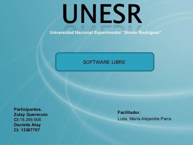 """Universidad Nacional Experimental """"Simón Rodríguez""""                                 SOFTWARE LIBREParticipantes.Zulay Quer..."""