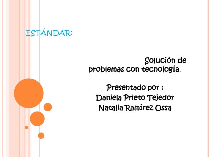 ESTÁNDAR:                           Solución de            problemas con tecnología.               Presentado por :       ...