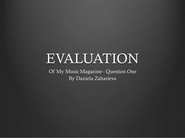 EVALUATION Of My Music Magazine - Question One By Daniela Zaharieva