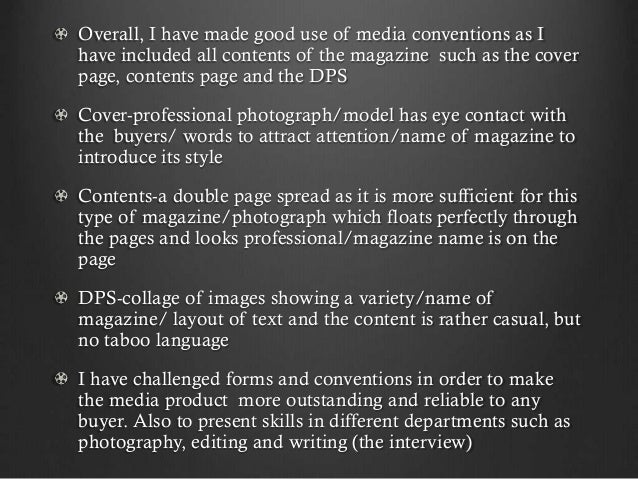 Overall, I have made good use of media conventions as I have included all contents of the magazine such as the cover page,...