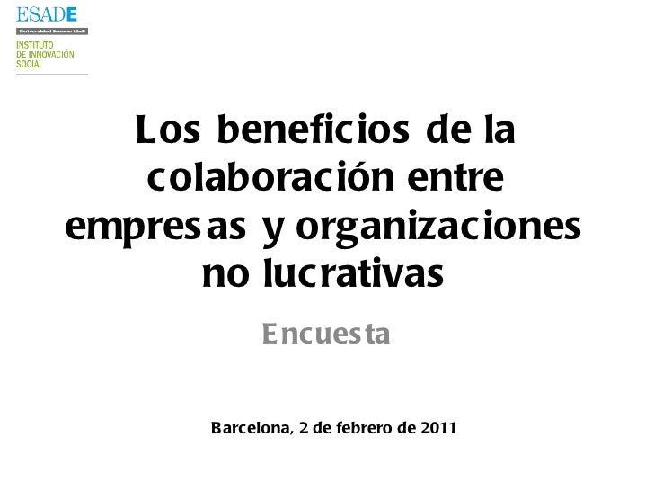 Los beneficios de la colaboración entre empresas y organizaciones no lucrativas Encuesta Barcelona, 2 de febrero de 2011