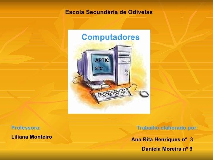 Escola Secundária de Odivelas Computadores APTIC 8ºC Trabalho elaborado por: Ana Rita Henriques nº  3 Daniela Moreira nº 9...