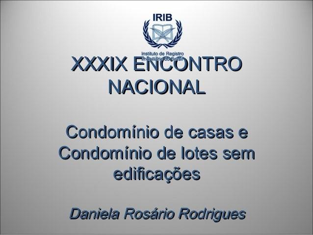 XXXIX ENCONTROXXXIX ENCONTRO NACIONALNACIONAL Condomínio de casas eCondomínio de casas e Condomínio de lotes semCondomínio...