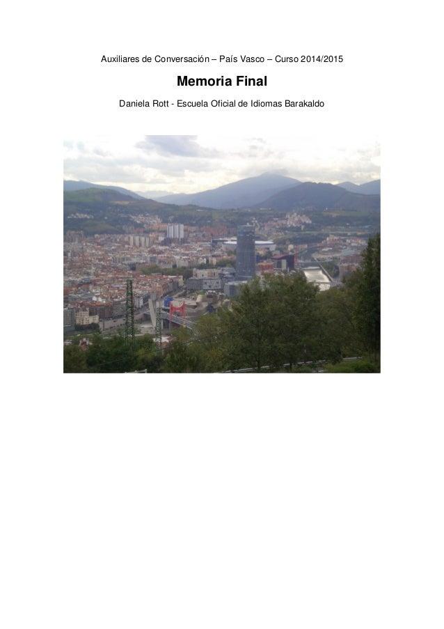 Auxiliares de Conversación – País Vasco – Curso 2014/2015 Memoria Final Daniela Rott - Escuela Oficial de Idiomas Barakaldo