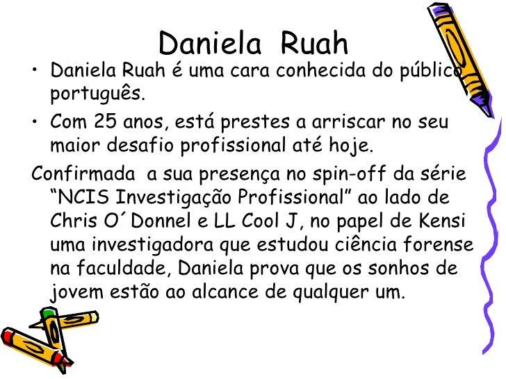 Daniela  Ruah <ul><li>Daniela Ruah é uma cara conhecida do público português. </li></ul><ul><li>Com 25 anos, está prestes ...