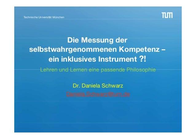 Technische Universität MünchenDie Messung derselbstwahrgenommenen Kompetenz –ein inklusives Instrument ?!Lehren und Lernen...