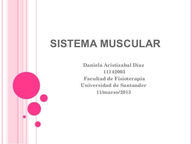 SISTEMA MUSCULAR     Daniela Aristizabal Díaz             11142003     Facultad de Fisioterapia    Universidad de Santande...