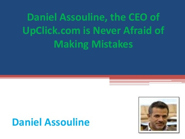 Daniel Assouline, the CEO of UpClick.com is Never Afraid of Making Mistakes  Daniel Assouline