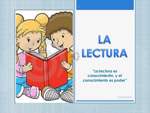 """""""La lectura es conocimiento, y el conocimiento es poder"""" 1 """"La Lectura"""""""