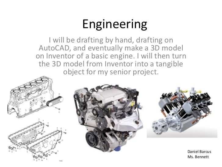 Engineering    I will be drafting by hand, drafting on AutoCAD, and eventually make a 3D modelon Inventor of a basic engin...