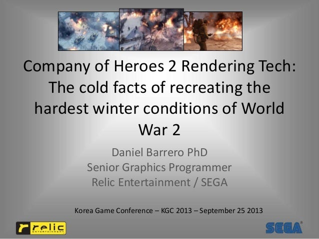 Company of Heroes 2 Rendering Tech: The cold facts of recreating the hardest winter conditions of World War 2 Daniel Barre...
