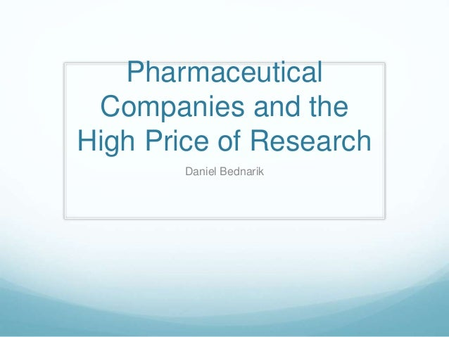 Pharmaceutical Companies and the High Price of Research Daniel Bednarik
