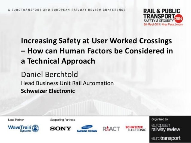 Increasing Safety at User Worked Crossings – How can Human Factors be Considered in a Technical Approach Daniel Berchtold ...