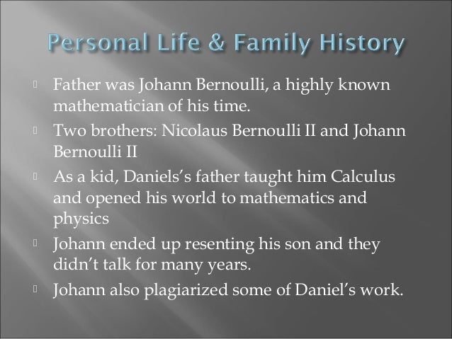 the life and work of daniel bernoulli Experience at the university in his brief autobiography of 1767 (here freely  translated  with daniel bernoulli, and he was also on friendly terms with  christian.