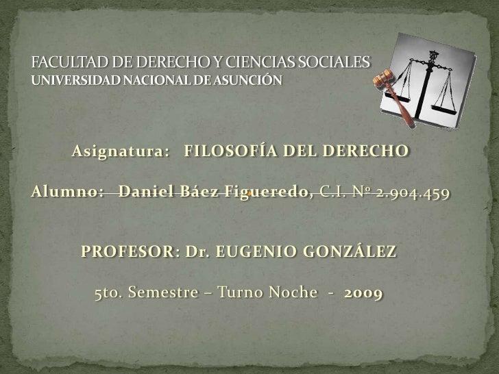 FACULTAD DE DERECHO Y CIENCIAS SOCIALESUNIVERSIDAD NACIONAL DE ASUNCIÓN<br /><br /><br /><br /> Asignatura:   FILOSOFÍA...